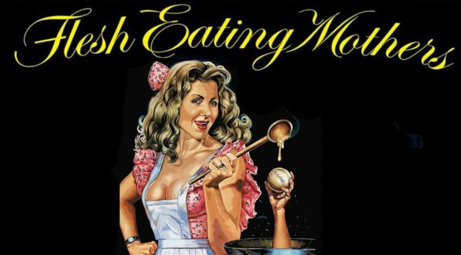 Recensie: Flesh Eating Mothers (Vinegar Syndrome)